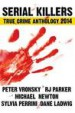 Serial Killers True Crime Anthology 2014 Vol. I by: RJ Parker ISBN10: 1494325896
