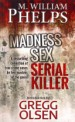 Madness. Sex. Serial Killer. by: M. William Phelps ISBN10: 1497359007