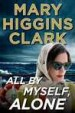 All By Myself, Alone by: Mary Higgins Clark ISBN10: 1501131133