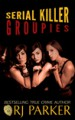 Serial Killer Groupies by: RJ Parker ISBN10: 1502540908