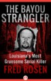 The Bayou Strangler by: Fred Rosen ISBN10: 1504039491