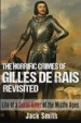 The Horrific Crimes of Gilles de Rais Revisited by: Jack Smith ISBN10: 1530142954