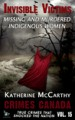 Invisible Victims: Missing and Murdered Indigenous Women by: Katherine McCarthy ISBN10: 1534754601