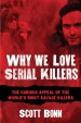 Why We Love Serial Killers by: Scott Bonn ISBN10: 1632201895