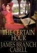 The Certain Hour by: James Branch Cabell ISBN10: 1775459721