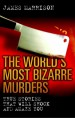 The World's Most Bizarre Murders by: James Marrison ISBN10: 1843586983
