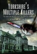 Yorkshire's Multiple Killers by: Charles Rickell ISBN10: 184563022x