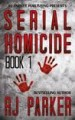 Serial Homicide by: RJ Parker Ph.D. ISBN10: 1987902181